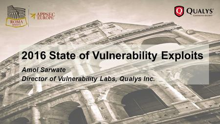 Amol Sarwate Director of Vulnerability Labs, Qualys Inc. 2016 State of Vulnerability Exploits.