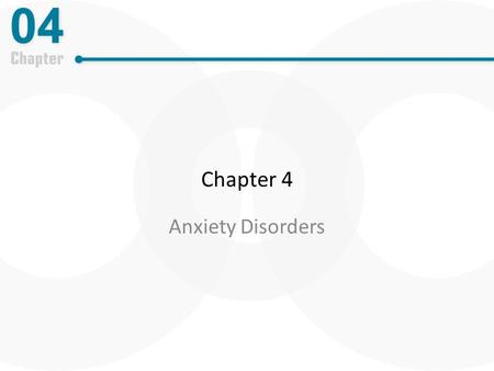 Chapter 4 Anxiety Disorders. The Complexity of Anxiety Disorders Anxiety – the future-oriented mood state – Apprehension about future danger or misfortune.
