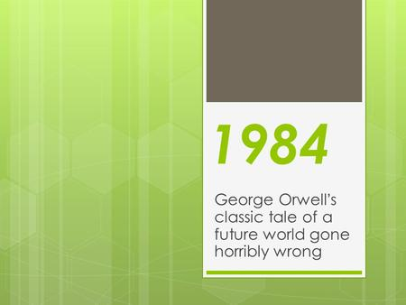 1984 George Orwell's classic tale of a future world gone horribly wrong.