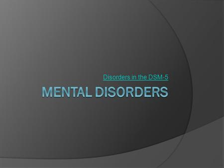 Disorders in the DSM-5. Discussion Questions  What do you think causes mental illness?  How do we know when someone is mentally ill?  What can we do.