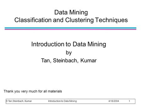 Data Mining Classification and Clustering Techniques Introduction to Data Mining by Tan, Steinbach, Kumar © Tan,Steinbach, Kumar Introduction to Data Mining.