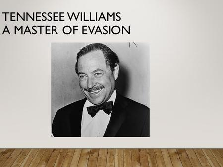 "TENNESSEE WILLIAMS A MASTER OF EVASION. TENNESSEE WILLIAMS Born Thomas Lanier ""Tennessee"" Williams in Columbus, Mississippi. Mother was an aggressive."