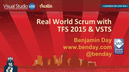 Benjamin Day Real World Scrum with TFS 2015 & VSTS.