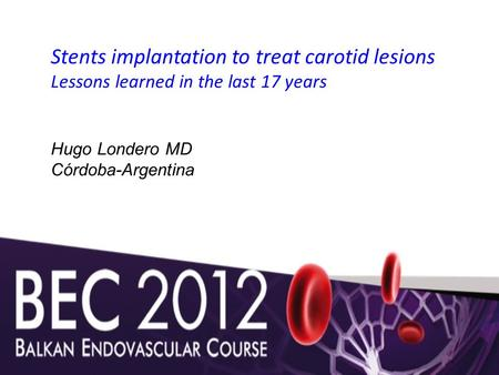 Stents implantation to treat carotid lesions Lessons learned in the last 17 years Hugo Londero MD Córdoba-Argentina.
