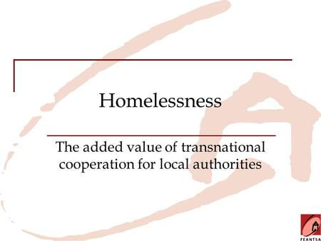 Homelessness The added value of transnational cooperation for local authorities.