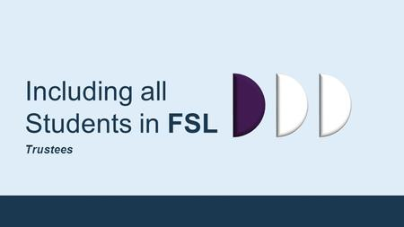 Including all Students in FSL Trustees. WELCOME BIENVENUE.