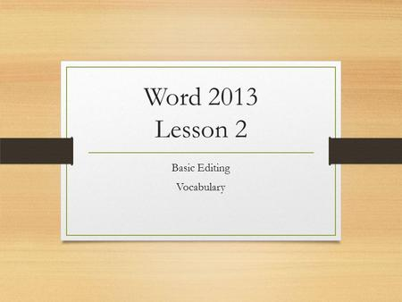 Word 2013 Lesson 2 Basic Editing Vocabulary. Clipboard: A storage area that temporarily stores the items for a user to paste in another location of the.