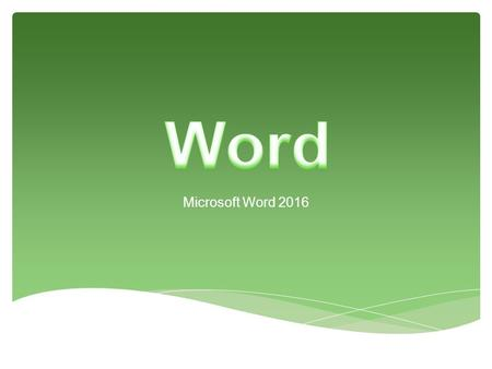 Microsoft Word 2016. 1. Word is word processing software. 2. You can use it to type letters, reports, and other documents 3. WYSIWYG: What You See Is.