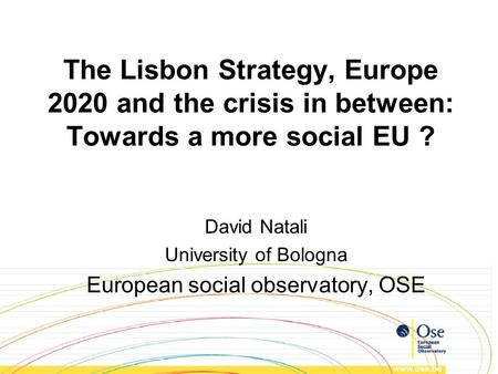 The Lisbon Strategy, Europe 2020 and the crisis in between: Towards a more social EU ? David Natali University of Bologna European social observatory,
