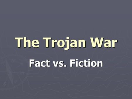 The Trojan War - Fact or Fiction?