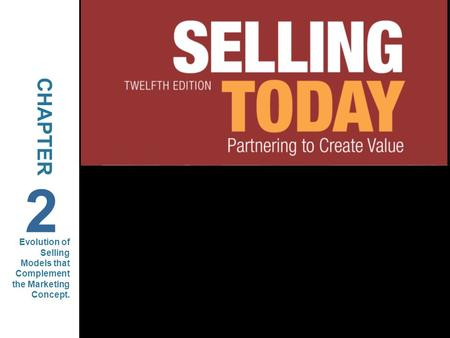 CHAPTER 2 Evolution of Selling Models that Complement the Marketing Concept.
