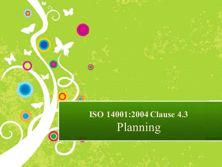 ISO 14001:2004 Clause 4.3 Planning. Clause 4.3 Planning Key Requirements of Environmental Management System Certification.