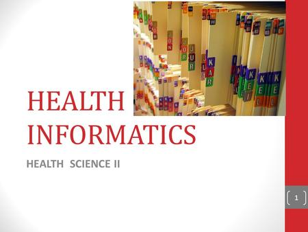 HEALTH INFORMATICS HEALTH SCIENCE II 1. JOB DUTIES OF HIM: COLLECT, ANALYZE, STORE INFORMATION (NOW DONE ELECTRONICALLY) CODING BILLING QUALITY ASSURANCE.