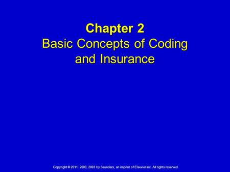 Copyright © 2011, 2009, 2003 by Saunders, an imprint of Elsevier Inc. All rights reserved. 1 Chapter 2 Basic Concepts of Coding and Insurance.