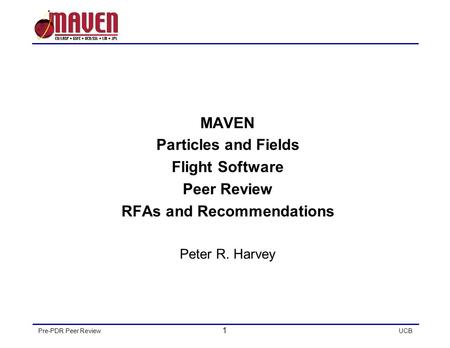 Pre-PDR Peer Review 1 UCB MAVEN Particles and Fields Flight Software Peer Review RFAs and Recommendations Peter R. Harvey.