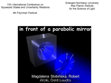 Single-photon single-ion interaction in front of a parabolic mirror Magdalena Stobińska, Robert Alicki, Gerd Leuchs Erlangen-Nürnberg University Max Planck.