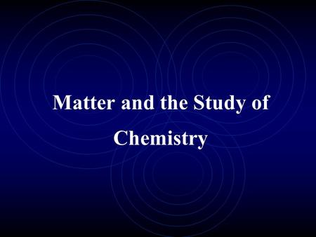 Matter and the Study of Chemistry. Matter: Anything that has mass and takes up space All matter is composed of chemicals Characteristics: Mass vs. weight.