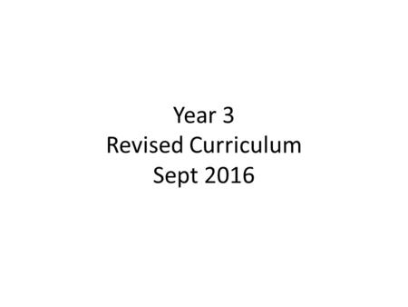 Year 3 Revised Curriculum Sept 2016. Terms Year 3 Year Overview Autumn 1 st Half term- Rock around the clock (History, Geography, Science, Art and D&T.