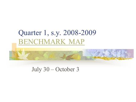 Quarter 1, s.y. 2008-2009 BENCHMARK MAP BENCHMARK MAP July 30 – October 3.