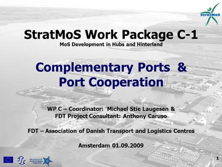 1 StratMoS Work Package C-1 MoS Development in Hubs and Hinterland Complementary Ports & Port Cooperation WP C – Coordinator: Michael Stie Laugesen & FDT.
