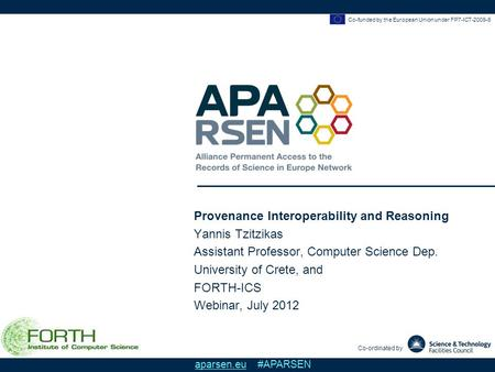 Co-funded by the European Union under FP7-ICT-2009-6 Co-ordinated by aparsen.eu #APARSEN Provenance Interoperability and Reasoning Yannis Tzitzikas Assistant.