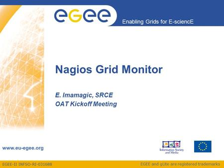 EGEE-II INFSO-RI-031688 Enabling Grids for E-sciencE  EGEE and gLite are registered trademarks Nagios Grid Monitor E. Imamagic, SRCE OAT.