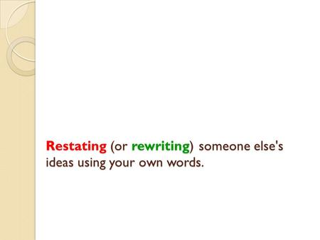 Restating (or rewriting) someone else's ideas using your own words. Restating (or rewriting) someone else's ideas using your own words.