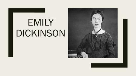 EMILY DICKINSON. Early life ■Born December 10, 1830, in Amherst, Massachusetts. ■Her parents were Edward and Emily Dickinson. Her father was a lawyer.