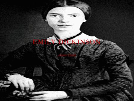 EMILY DICKINSON Amber Shields. BIOGRAPHY  Emily Elizabeth Dickinson was born on December 10, 1830 to a prominent family in Amherst, Massachusetts. In.