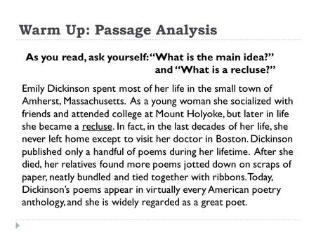 Warm Up: Passage Analysis Emily Dickinson spent most of her life in the small town of Amherst, Massachusetts. As a young woman she socialized with friends.