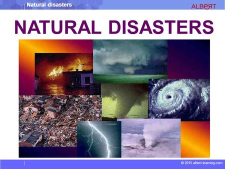 © 2015 albert-learning.com Natural disasters NATURAL DISASTERS.