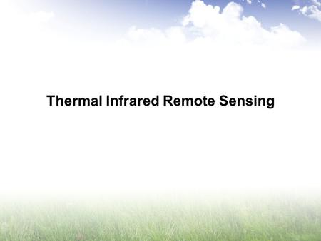 Thermal Infrared Remote Sensing. Introduction All previous sensor systems discussed sensing or measuring reflected solar radiation In the thermal infrared.