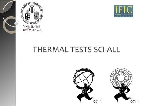 THERMAL TESTS SCI-ALL. INTRODUCTION GOAL OF THE EXPERIMENT: Check thermal behavior of allcomp and scientific samples and compare the results. System: