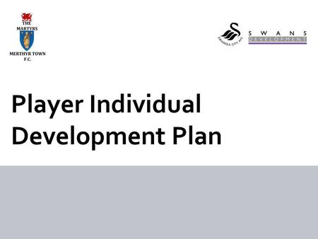 Player Individual Development Plan. 1.Enter all your details onto your IDP; name, DOB, picture, age group etc. 2. Players, from the key areas listed on.