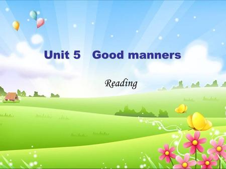Reading Unit 5 Good manners. Free- talk 1.How do we greet others? 2.How do we start a conversation? 3.Do we greet others with a kiss? 4.Do we always queue.