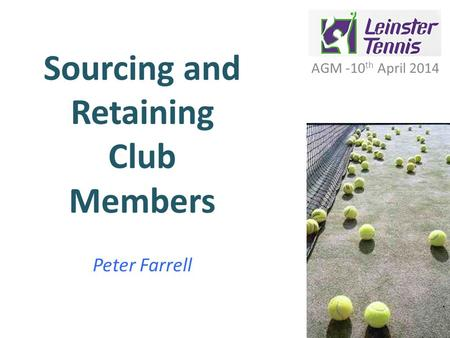 Sourcing and Retaining Club Members Peter Farrell AGM -10 th April 2014.