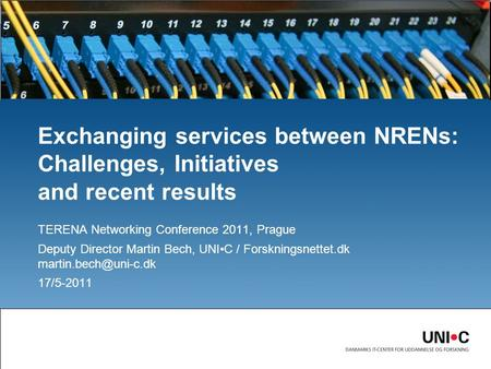 Exchanging services between NRENs: Challenges, Initiatives and recent results TERENA Networking Conference 2011, Prague Deputy Director Martin Bech, UNIC.
