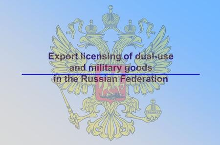 Export licensing of dual-use and military goods in the Russian Federation.