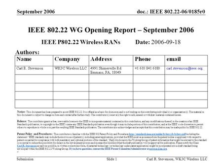 Doc.: IEEE 802.22-06/0185r0 Submission September 2006 Carl R. Stevenson, WK3C Wireless LLCSlide 1 IEEE 802.22 WG Opening Report – September 2006 IEEE P802.22.