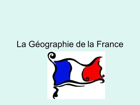 "La Géographie de la France. Size, Population, Boundaries ""La Belle France"" ""La Douce France"" ""L'Hexagone"" 57,000,000 people Texas Largest in EU --Corsica."