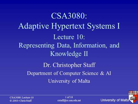 University of Malta CSA3080: Lecture 10 © 2003- Chris Staff 1 of 18 CSA3080: Adaptive Hypertext Systems I Dr. Christopher Staff Department.