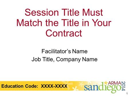 Session Title Must Match the Title in Your Contract Facilitator's Name Job Title, Company Name 1 Education Code: XXXX-XXXX.