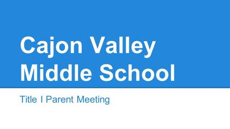 Cajon Valley Middle School Title I Parent Meeting.