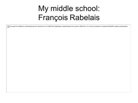 My middle school: François Rabelais. ● Our middle school is located in l'Escarène ; a village near Nice, on the French Riviera.