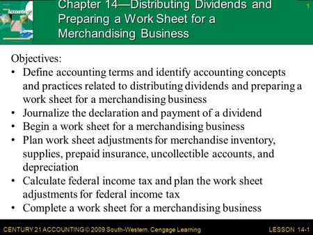 CENTURY 21 ACCOUNTING © 2009 South-Western, Cengage Learning Chapter 14—Distributing Dividends and Preparing a Work Sheet for a Merchandising Business.