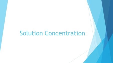 Solution Concentration.  So far, you have studied how solutions can form and the limits to the amount of solute that can possibly dissolve in a solvent.