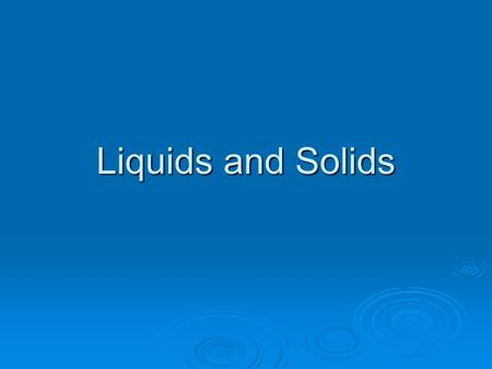 Liquids and Solids. Intermolecular Forces  Intermolecular Forces are the attraction between molecules  They vary in strength, but are generally weaker.