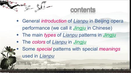  General introduction of Lianpu in Beijing opera performance (we call it Jingju in Chinese)  The main types of Lianpu patterns in Jingju  The colors.