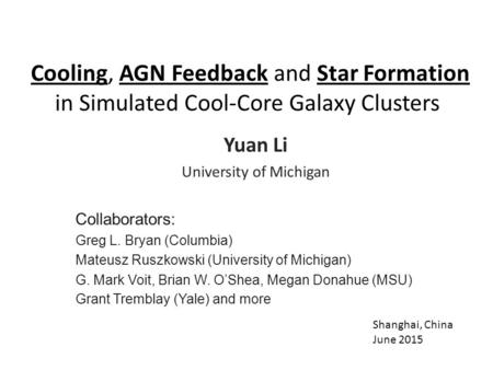 Cooling, AGN Feedback and Star Formation in Simulated Cool-Core Galaxy Clusters Yuan Li University of Michigan Collaborators: Greg L. Bryan (Columbia)