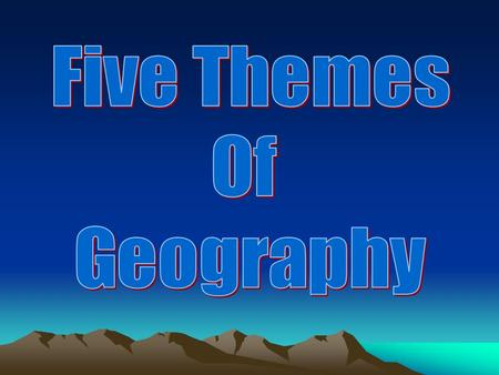 Geography 5 LOCATION Human Environment Interaction PLACEREGION MOVEMENT.